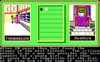 In this screenshot from Ultima IV, icons are shown representing Compassion or Justice. Underneath it, a question reads: After 20 years thou hast found the slayer of thy best friends. The villian proves to be a man who provides the sole support for a young girl. Dost thou A) spare him in Compassion for the girl or <img src='e107_images/emoticons/rolleyes.png' alt='' style='vertical-align:middle; border:0' />  slay him in the name of Justice?